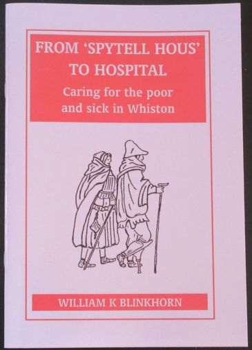 From 'Spytell Hous' to Hospital - Caring for the Poor and Sick of Whiston, by William K. Blinkhorn
